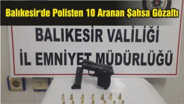 Balıkesir'de Polisten 10 Aranan Şahsa Gözaltı
