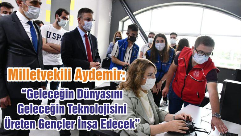 """Milletvekili Aydemir: """"Geleceğin Dünyasını Geleceğin Teknolojisini Üreten Gençler İnşa Edecek"""""""