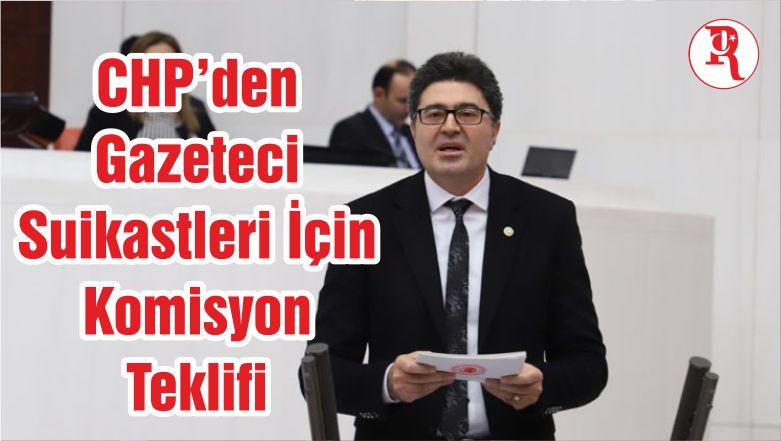 CHP'den Gazeteci Suikastleri İçin Komisyon Teklifi