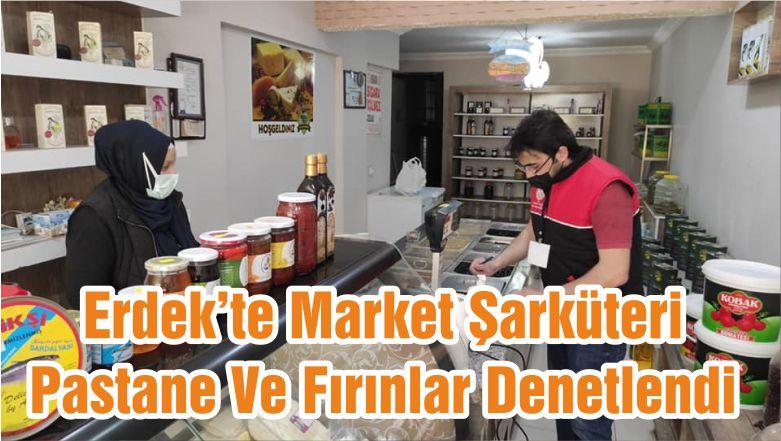 Erdek'te Market Şarküteri Pastane Ve Fırınlar Denetlendi