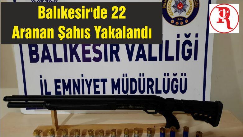Balıkesir'de 22 Aranan Şahıs Yakalandı