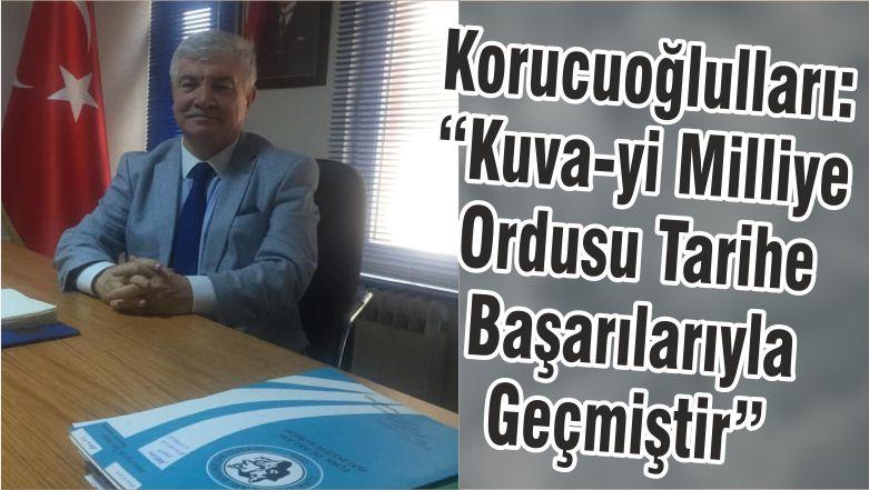 """Korucuoğlulları: """"Kuva-yi Milliye Ordusu Tarihe Başarılarıyla Geçmiştir"""""""