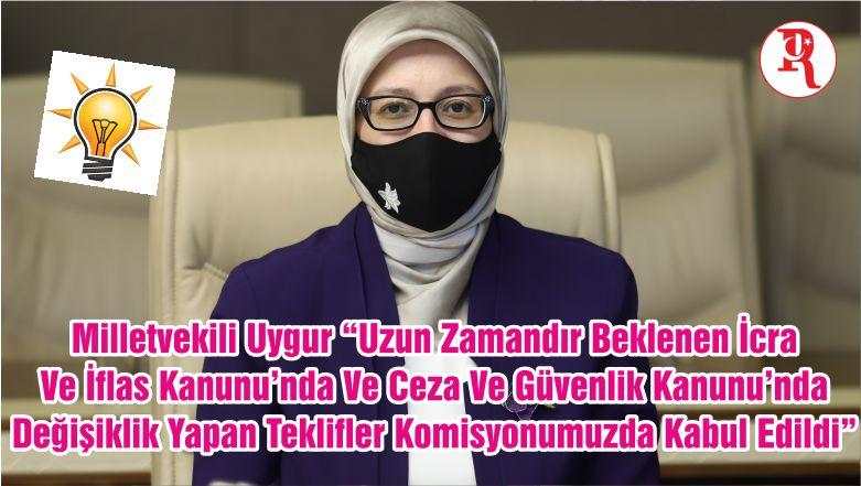 """Milletvekili Uygur """"Uzun Zamandır Beklenen İcra Ve İflas Kanunu'nda Ve Ceza Ve Güvenlik Kanunu'nda Değişiklik Yapan Teklifler Komisyonumuzda Kabul Edildi"""""""