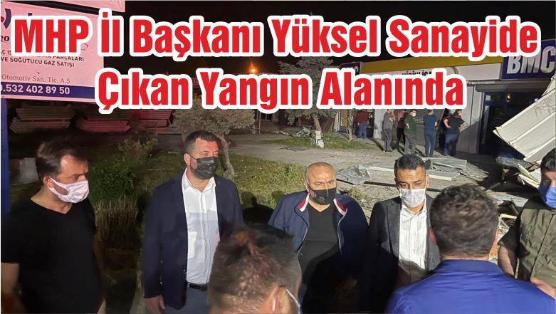 MHP İl Başkanı Yüksel Sanayide Çıkan Yangın Alanında