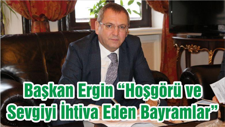 """Başkan Ergin """"Hoşgörü ve Sevgiyi İhtiva Eden Bayramlar"""""""