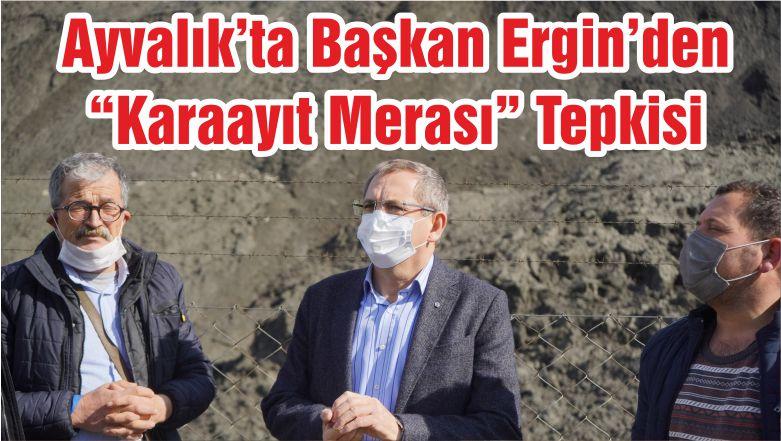 """Ayvalık'ta Başkan Ergin'den """"Karaayıt Merası"""" Tepkisi"""