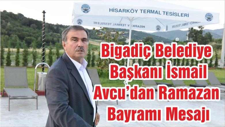 Bigadiç Belediye Başkanı İsmail Avcu'dan Ramazan Bayramı Mesajı