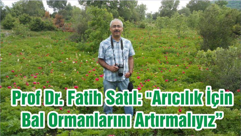 """Prof Dr. Fatih Satıl: """"Arıcılık İçin Bal Ormanlarını Artırmalıyız"""""""