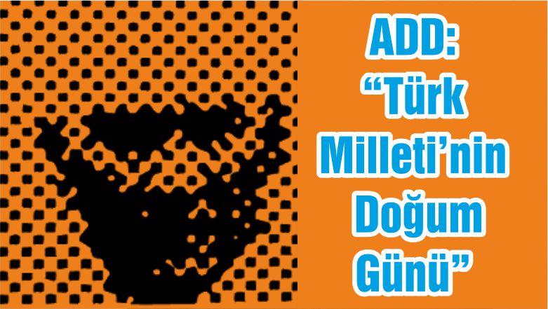 "ADD: ""Türk Milleti'nin Doğum Günü"""