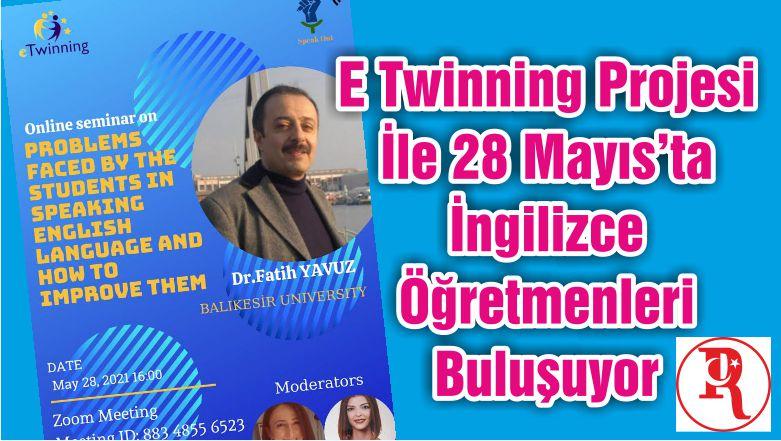 E Twinning Projesi İle 28 Mayıs'ta İngilizce Öğretmenleri Buluşuyor
