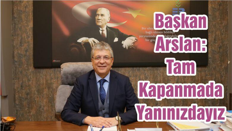 Başkan Arslan: Tam Kapanmada Yanınızdayız
