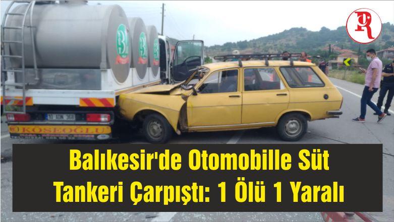 Balıkesir'de Otomobille Süt Tankeri Çarpıştı: 1 Ölü 1 Yaralı