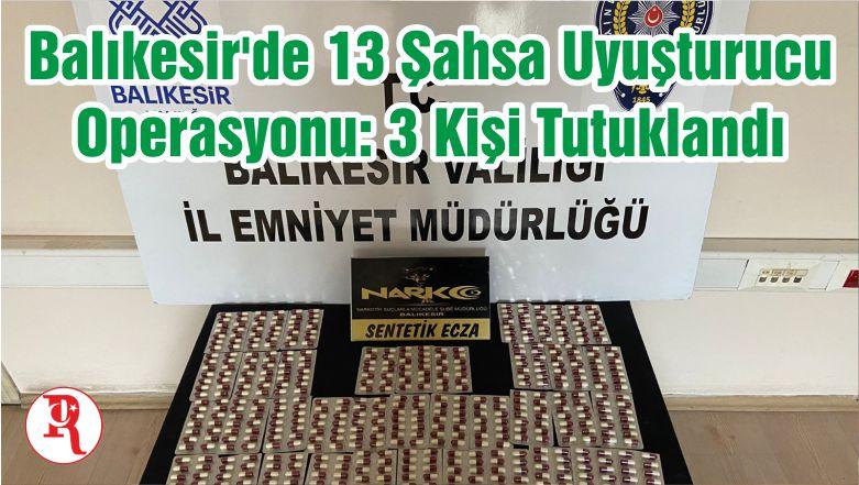 Balıkesir'de 13 Şahsa Uyuşturucu Operasyonu: 3 Kişi Tutuklandı