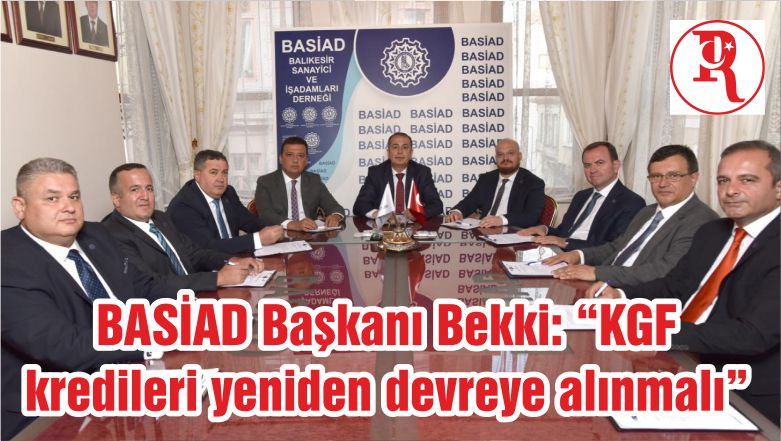 """BASİAD Başkanı Bekki: """"KGF kredileri yeniden devreye alınmalı"""""""