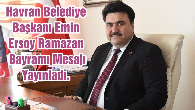 Havran Belediye Başkanı Emin Ersoy Ramazan Bayramı Mesajı Yayınladı.