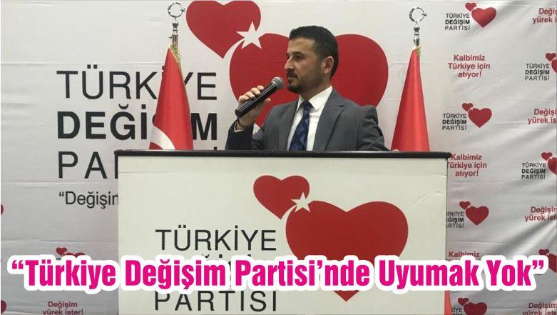 """""""Türkiye Değişim Partisi'nde Uyumak Yok"""""""