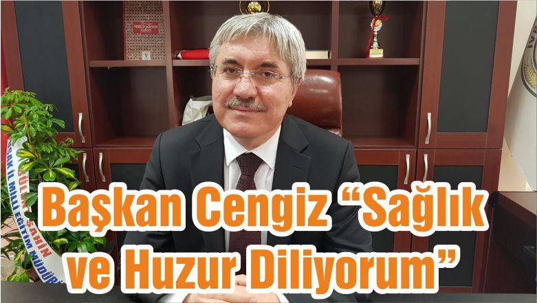 """Başkan Cengiz """"Sağlık ve Huzur Diliyorum"""""""