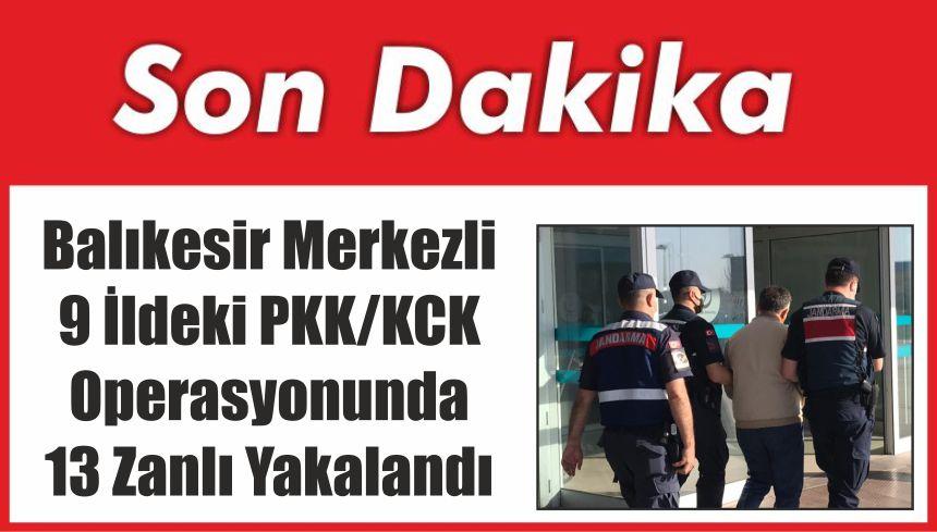Balıkesir Merkezli 9 İldeki PKK/KCK Operasyonunda 13 Zanlı Yakalandı