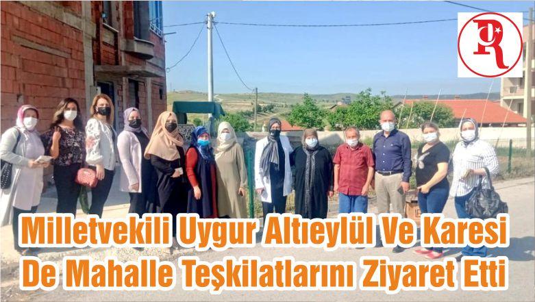 Milletvekili Uygur Altıeylül Ve Karesi De Mahalle Teşkilatlarını Ziyaret Etti