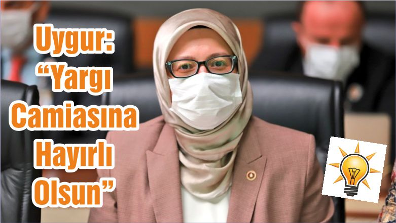 """Uygur: """"Yargı Camiasına Hayırlı Olsun"""""""
