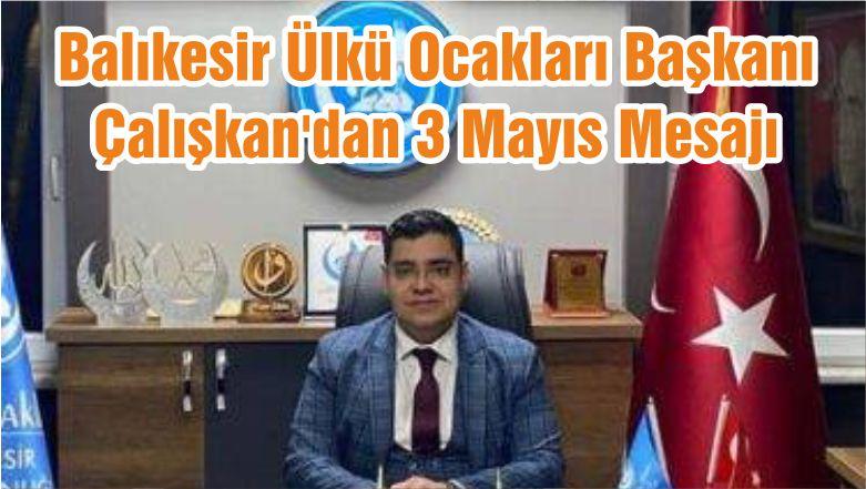 Balıkesir Ülkü Ocakları Başkanı Çalışkan'dan 3 Mayıs Mesajı