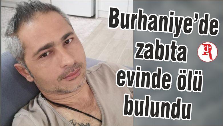 Burhaniye'de zabıta evinde ölü bulundu