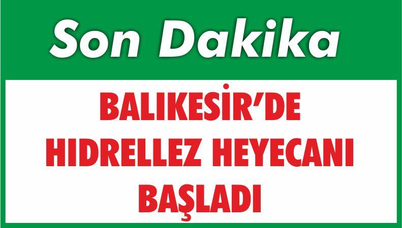 BALIKESİR'DE HIDRELLEZ HEYECANI BAŞLADI