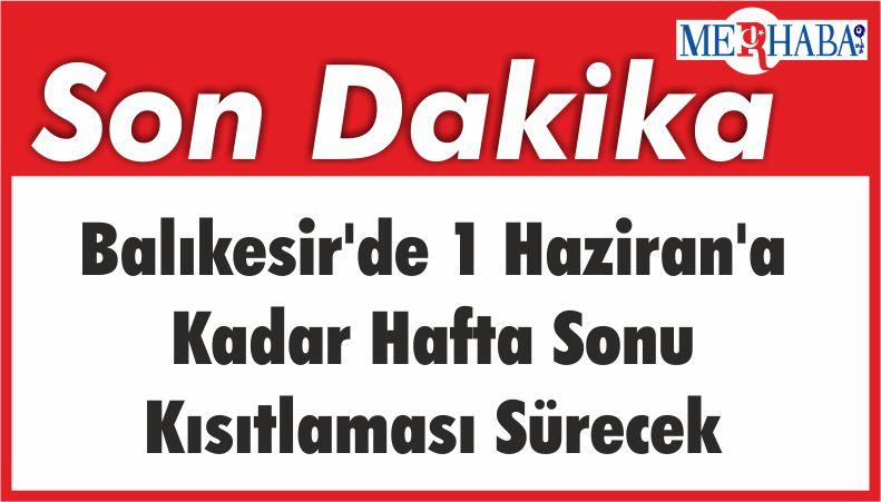 Balıkesir'de 1 Haziran'a Kadar Hafta Sonu Kısıtlaması Sürecek