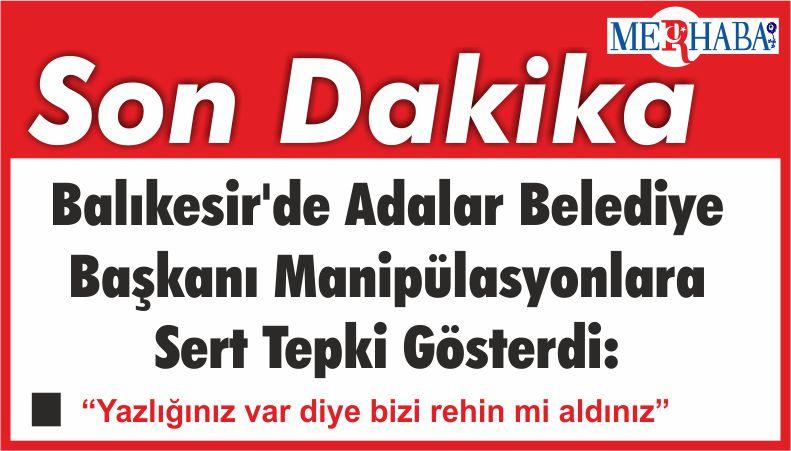 """Balıkesir'de Adalar Belediye Başkanı Manipülasyonlara Sert Tepki Gösterdi: """"Yazlığınız var diye bizi rehin mi aldınız"""""""