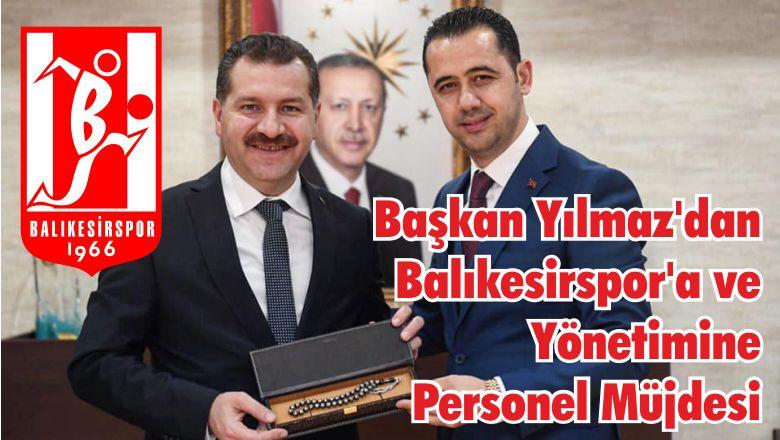 Başkan Yılmaz'dan Balıkesirspor'a ve Yönetimine Personel Müjdesi