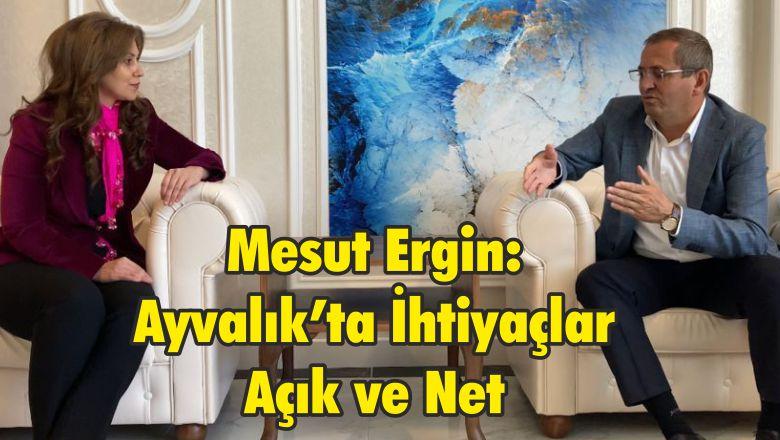 Mesut Ergin: Ayvalık'ta İhtiyaçlar Açık ve Net