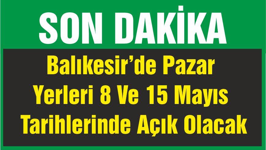 Balıkesir'de Pazar Yerleri 8 Ve 15 Mayıs Tarihlerinde Açık Olacak