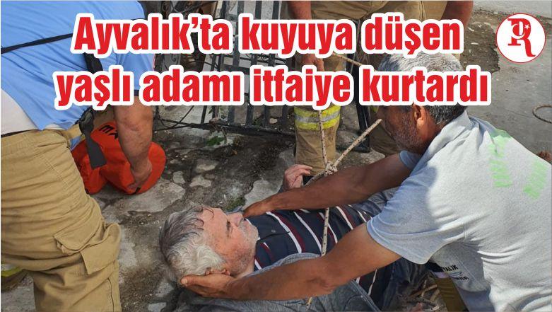 Ayvalık'ta kuyuya düşen yaşlı adamı itfaiye kurtardı