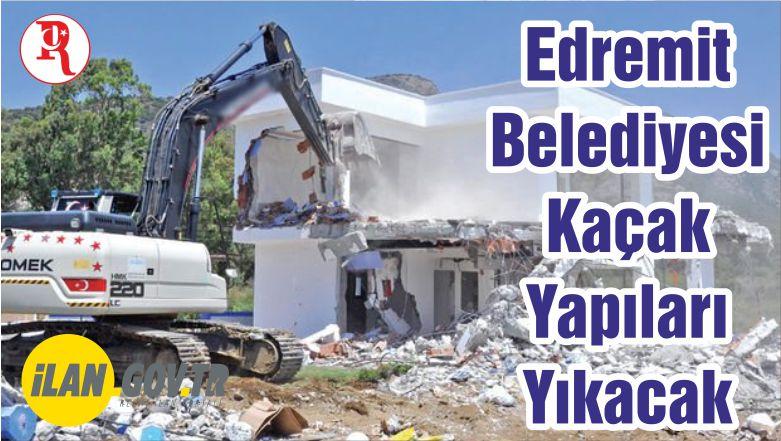 Edremit Belediyesi Kaçak Yapıları Yıkacak