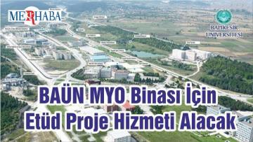 BAÜN MYO Binası İçin Etüd Proje Hizmeti Alacak