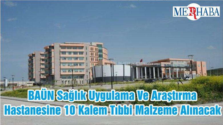 BAÜN Sağlık Uygulama Ve Araştırma Hastanesine 10 Kalem Tıbbi Malzeme Alınacak