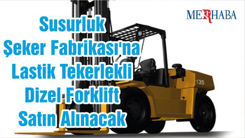 Susurluk Şeker Fabrikası'na Lastik Tekerlekli Dizel Forklift Satın Alınacak