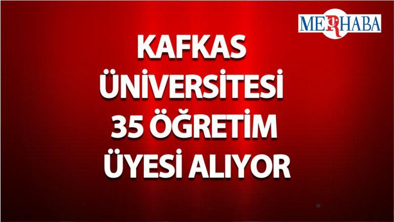 Kafkas Üniversitesi 35 Öğretim Üyesi Alıyor