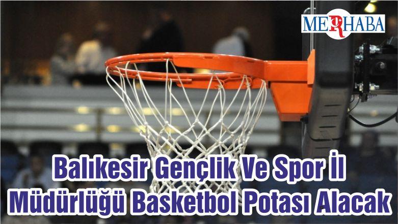 Balıkesir Gençlik Ve Spor İl Müdürlüğü Basketbol Potası Alacak