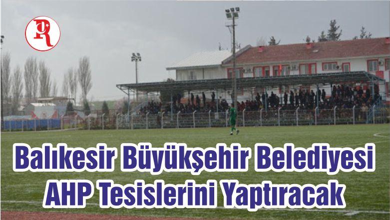 Balıkesir Büyükşehir Belediyesi AHP Tesislerini Yaptıracak