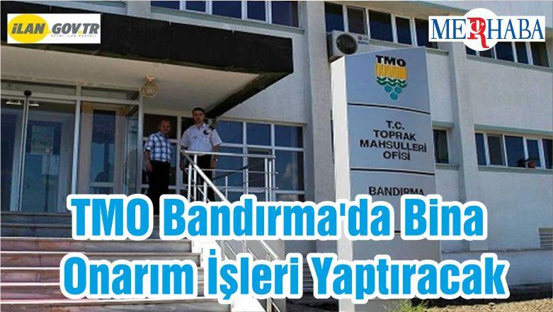 TMO Bandırma'da Bina Onarım İşleri Yaptıracak