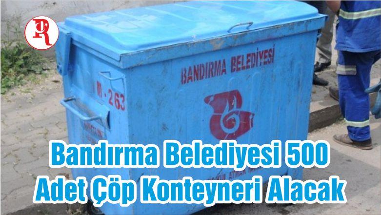 Bandırma Belediyesi 500 Adet Çöp Konteyneri Alacak