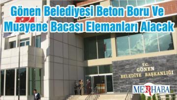 Gönen Belediyesi Beton Boru Ve Muayene Bacası Elemanları Alacak