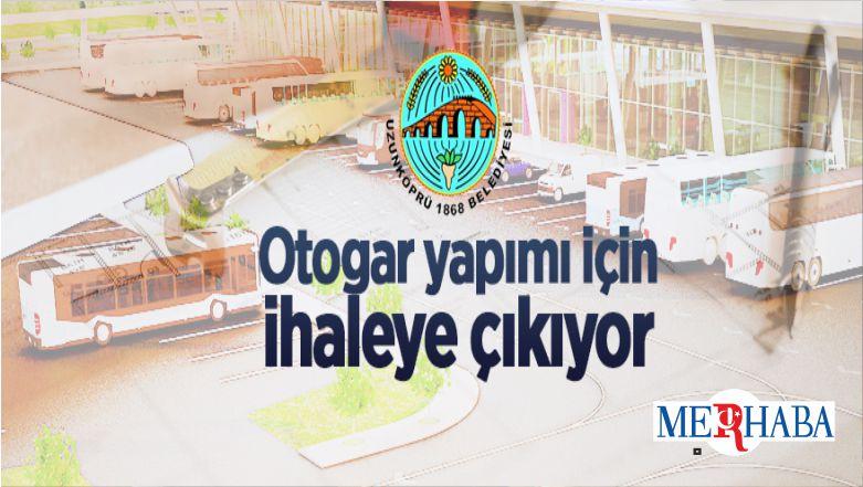 Uzunköprü Belediyesi Otogar Yapımı İçin İhaleye Çıktı