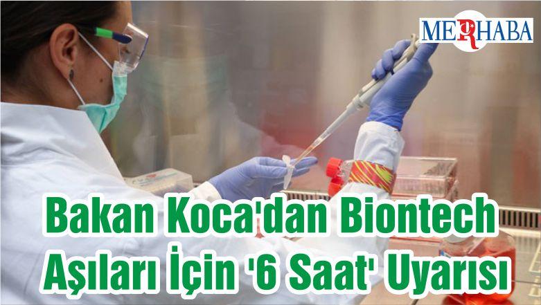 Bakan Koca'dan Biontech Aşıları İçin '6 Saat' Uyarısı