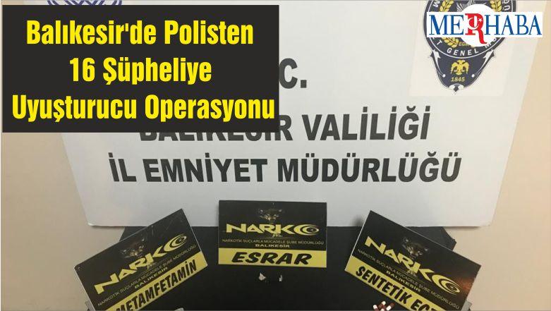 Balıkesir'de Polisten 16 Şüpheliye Uyuşturucu Operasyonu
