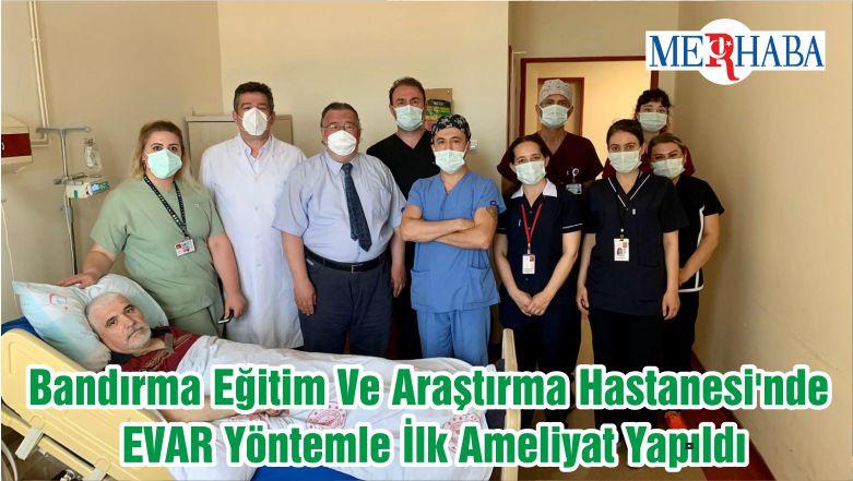 Bandırma Eğitim Ve Araştırma Hastanesi'nde EVAR Yöntemle İlk Ameliyat Yapıldı