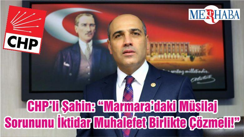 "CHP'li Şahin: ""Marmara'daki Müsilaj Sorununu İktidar Muhalefet Birlikte Çözmeli!"""