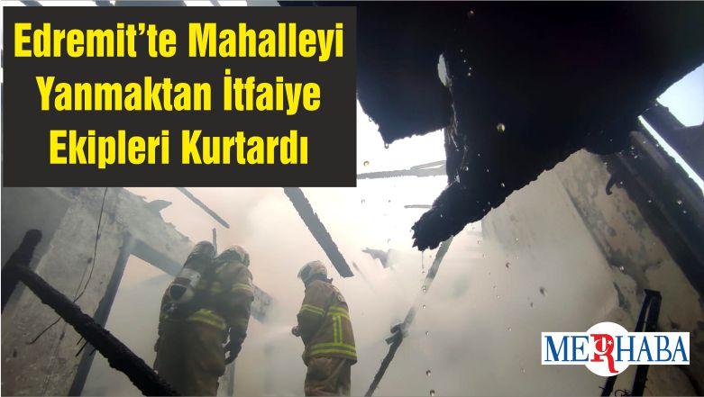 Edremit'te Mahalleyi Yanmaktan İtfaiye Ekipleri Kurtardı