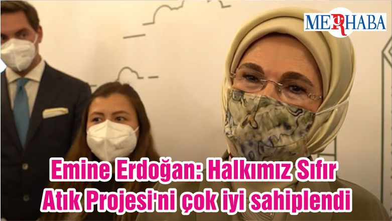 Emine Erdoğan: Halkımız Sıfır Atık Projesi'ni çok iyi sahiplendi